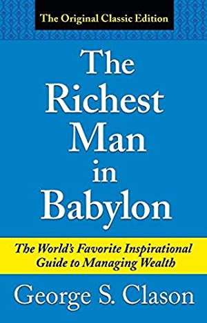 The Richest Man in Babylon: Clason, George Samuel