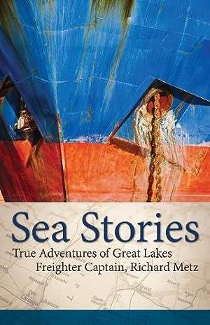 Sea Stories: True Adventures of Great Lakes: Metz, Captain Richard