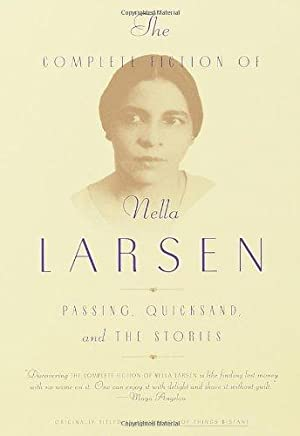 The Complete Fiction of Nella Larsen: Passing,: Larsen, Nella