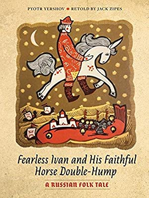 Fearless Ivan and His Faithful Horse Double-Hump: Yershov, Pyotr; Zipes,