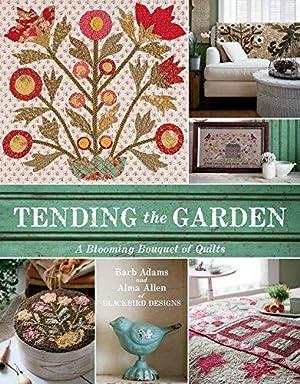 Tending the Garden: A Blooming Bouquet of: Adams, Barb; Allen,