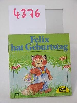Felix hat Geburtstag: Bruhn, Heidi, Bilder: