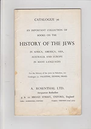 Catalogue 76. An Importnat Collection of Books: A. Rosenthal Ltd.