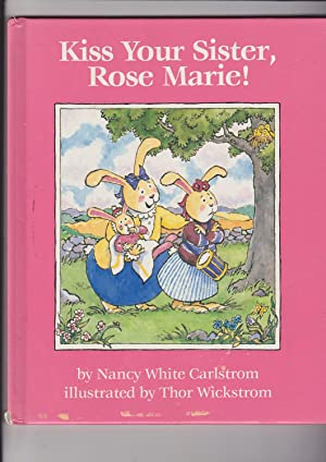 Kiss Your Sister, Rose Marie!: Carlstrom, Nancy White