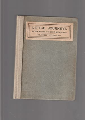 Little Journeys To the Homes of GREAT: Hubbard, Elbert