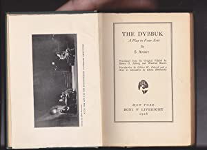 The Dybbuk: a Play in Four Acts: S. Ansky; translators from the Yiddish: Herny G. Alsberg and ...