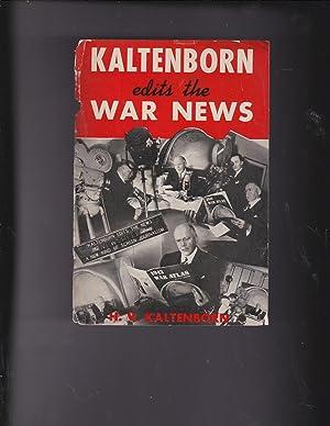 Kaltenborn Edits the War News, by H.: Kaltenborn, H. V.