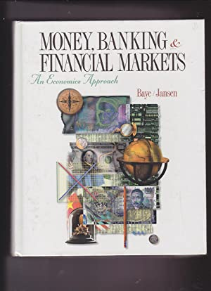 Money, Banking and Financial Markets: An Economics: Baye, Michael; Jansen