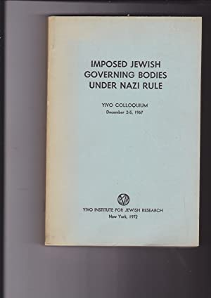 Imposed Jewish Governing Bodies Under Nazi Rule.: Yivo Colloquium December