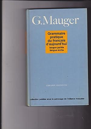 Grammaire pratique du francais d'aujourd'hui: Mauger, G.