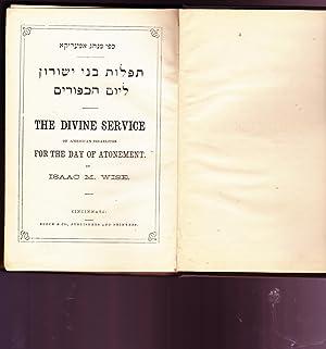 TEFILOT BENE YESHURUN LE-YOM HAKIPURIM. THE DIVINE: Wise, Isaac M
