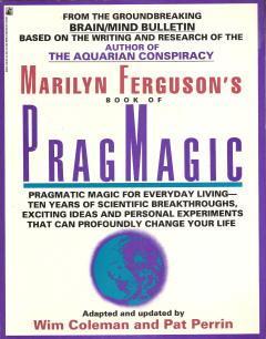 Pragmagic: PragMagic Magic for Everyday Living-Ten Years: Ferguson, Marilyn; Coleman,