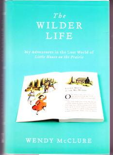 The Wilder Life: My Adventures in the: McClure, Wendy
