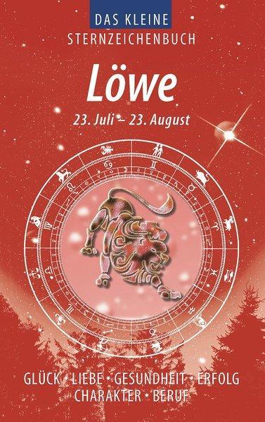 Löwe (Das kleine Sternzeichenbuch): Liebe - Glück