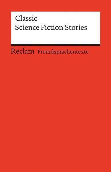 Classic Science Fiction Stories: (Fremdsprachentexte) (Reclams Universal-Bibliothek)