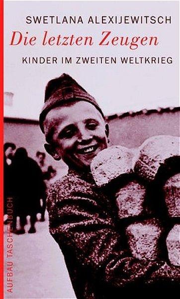 Die letzten Zeugen: Kinder im Zweiten Weltkrieg: Alexijewitsch, Swetlana: