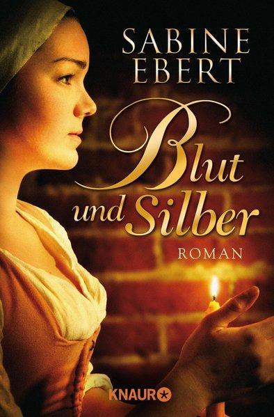 Blut und Silber: Roman - Ebert, Sabine