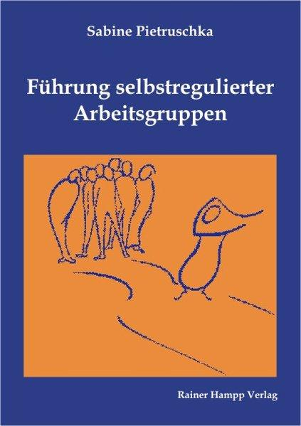 Führung selbstregulierter Arbeitsgruppen - Pietruschka, Sabine