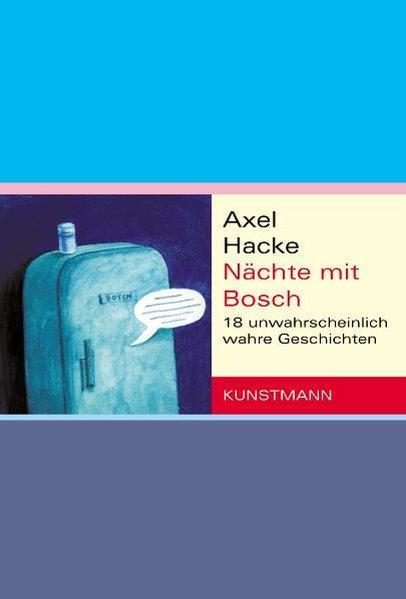 Nächte mit Bosch: 18 unwahrscheinlich wahre Geschichten - Hacke, Axel