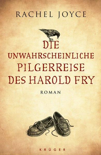 Die unwahrscheinliche Pilgerreise des Harold Fry. Roman: Joyce, Rachel: