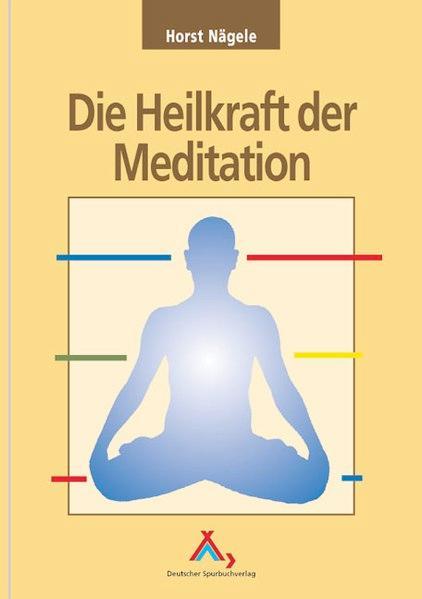 Die Heilkraft der Meditation - Nägele, Horst