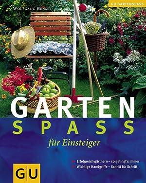 Gartenspaß für Einsteiger: Hensel, Wolfgang: