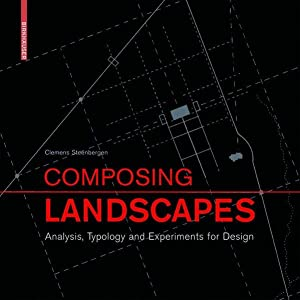 Composing Landscapes: Analysis, Typology and Experiments for Design