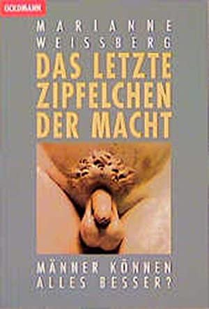 Das letzte Zipfelchen der Macht: Weissberg, Marianne: