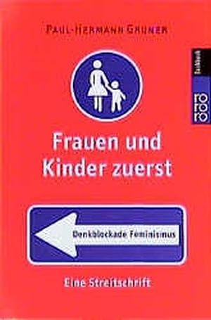 Frauen und Kinder zuerst: Denkblockade Feminismus: Eine: Gruner, Paul-Hermann: