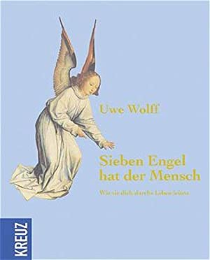 Sieben Engel hat der Mensch: Wie sie: Wolff, Uwe:
