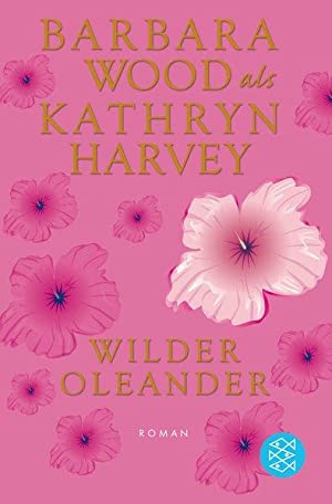 Wilder Oleander: Roman: Harvey, Kathryn: