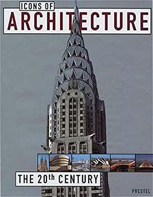 Icons of Architecture: The 20th Century (Prestel's Icons)