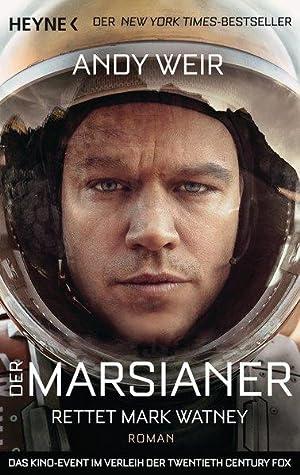 Der Marsianer: Rettet Mark Watney - Roman: Andy, Weir,: