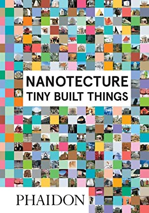 Nanotecture: Tiny Built Things (ARCHITECTURE GENERALE)