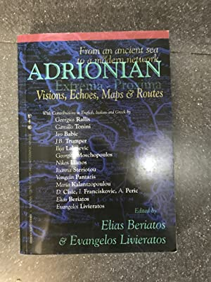 ADRIONIAN. FROM AN ANCIENT SEA TO A MODERN NETWORK. VISIONS, ECHOES, MAPS AN ROUTES.