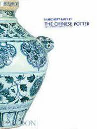 THE CHINESE POTTER. A PRACTICAL HISTORY OF CHINESE CERAMICS.