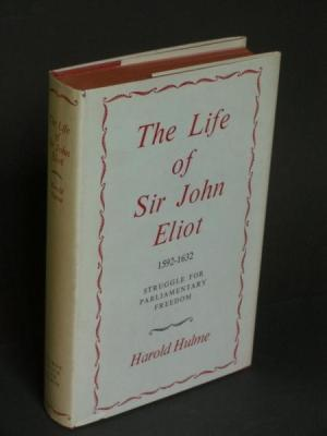 THE LIFE OF SIR JOHN ELIOT 592 TO 1632: STRUGGLE FOR PARLIAMENTARY FREEDOM
