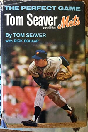 The Perfect Game: Tom Seaver and the Mets: Tom Seaver and Dick Schaap