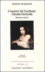 L'amante del Cardinale. Claudia Particella. Romanzo storico. - Mussolini,Benito.