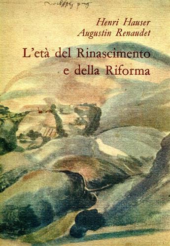 L'età del Rinascimento e della Riforma.: Hauser,Henri. Renaudet,Augustin.