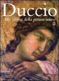 Duccio. Alle origini della pittura senese.: Catalogo della Mostra:
