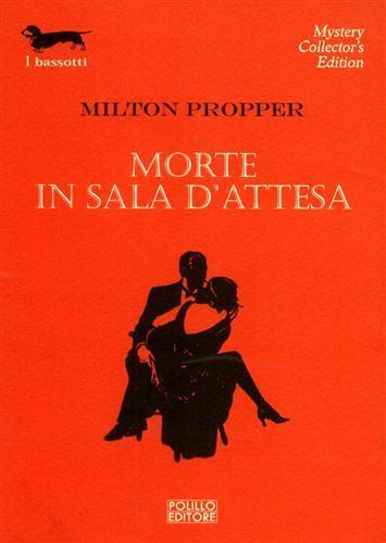Morte in sala d'attesa. - Propper,Milton.