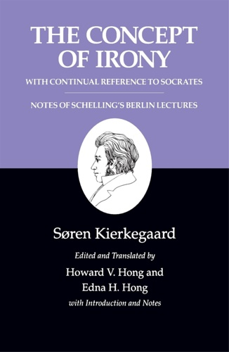 Concept of Irony: With Continual Reference to Socrates Together With Notes of Schellings Berlin Lectures. - Kierkegaard, Soren.