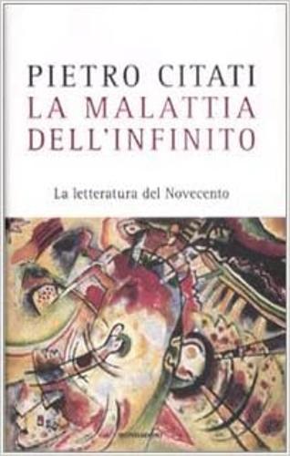 La malattia dell'infinito: La letteratura del Novecento. - Citati, Pietro.