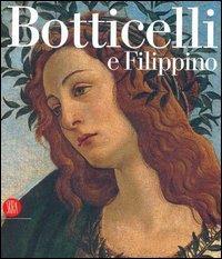 Botticelli e Filippino. L'inquietudine e la grazia nella pittura fiorentina del Quattrocento.:...