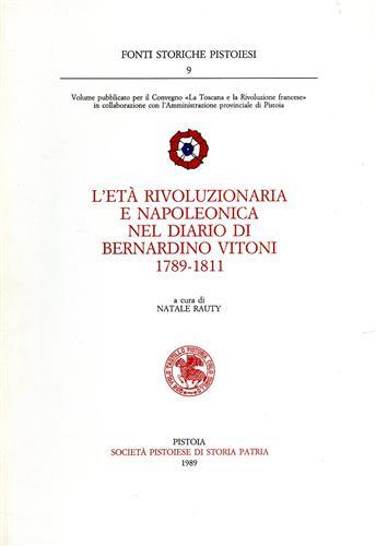 L'età rivoluzionaria e napoleonica nel diario di Bernardino Vitoni 1789-1811. - Rauty,Natale (a cura di).