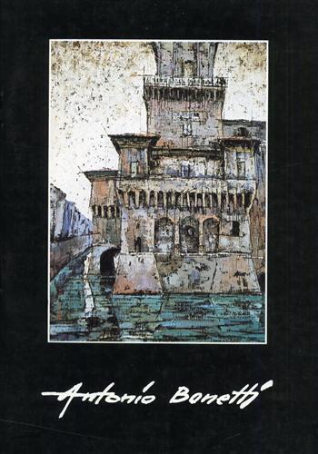 Antonio Bonetti. Quarant'anni di pittura. (Ferrara).: Catalogo della Mostra: