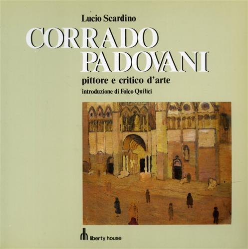 Corrado Padovani pittore e critico d'arte.: Catalogo della Mostra: