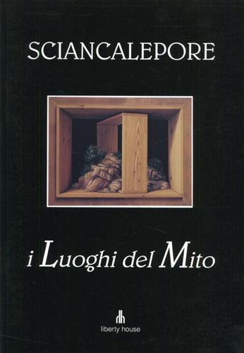 Paolo Sciancalepore. I Luoghi del Mito.: Catalogo della Mostra: