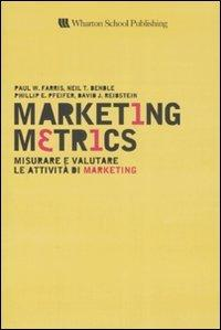 Marketing metrics. Misurare e valutare le attività di marketing. - AA.VV.